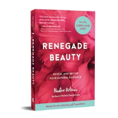 """Renegade Beauty:  Reveal and Revive Your Natural Radiance"""