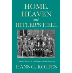 """Home, Heaven and Hitler's Hell"" by Hans G. Rolfes"