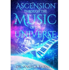 """Ascension Through The Music of the Universe"" by Dr. Angela Barnett"