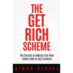 """The Get Rich Scheme: The Secretes to Making Fast Real Estate Cash in Any Economy"" by Simon George"