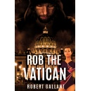 Rob the Vatican ~ A Novel that Reawakens Ones Appetite for Intrigue