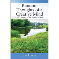 """Random Thoughts of a Creative Mind"" by Sue Hassel"