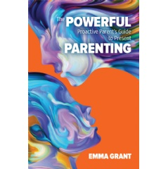 The Powerful Proactive Parent's Guide to Present Parenting