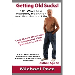 """Getting Old Sucks! – 101 Ways to a Happier, Healthier and Fun Senior Life"""