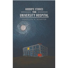 """Goodbye Stories from University Hospital"" by Randolph Schiffer"