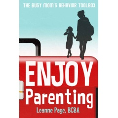 """Enjoy Parenting: The busy mom's behavior toolbox"" by Leanne Page"