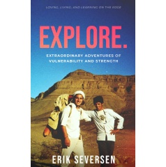 """Explore: Extraordinary Adventures of Vulnerability and Strength"" by Erik Seversen"